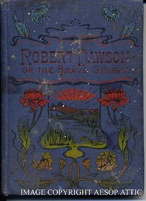 Robert Dawson, or The Brave Spirit