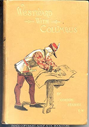Westward With Columbus; Illustrated by Alfred Pearse: Stables, Gordon (R. N. Surgeon)