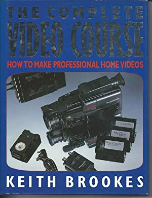 The Complete Video Course: How to Make Professional Home Videos