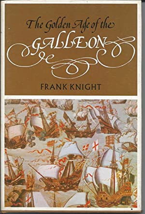 The Golden Age of the Galleon: Knight, Frank