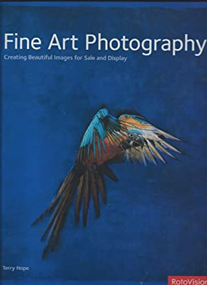 FINE ART PHOTOGRAPHY : Creating Beautiful Images for Sale and Display