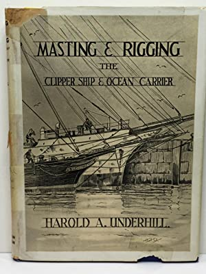 MASTING & RIGGING THE CLIPPER SHIP &: Harold A. Underhill