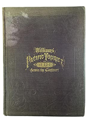The Pacific Tourist: Williams' Illustrated Trans-Continental Guide of Travel from the Atlantic...