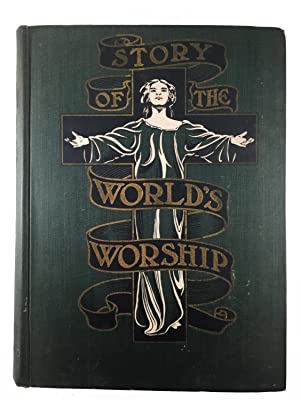 Story of the world's worship;: A complete, graphic and comparative history of the many strange ...