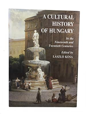 A Cultural History of Hungary in the: Laszlo Kosa