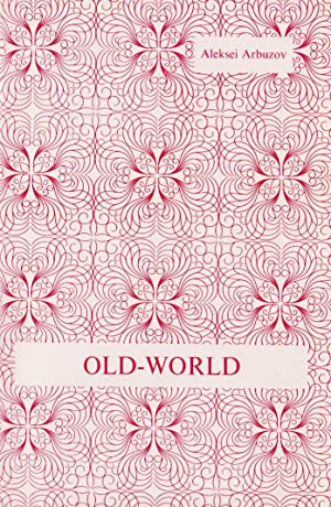Old-World: A Play in Two Parts: Arbuzov, Aleksei Nikolaevich