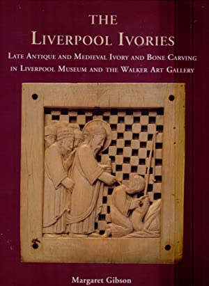 The Liverpool Ivories: Late Antique and Medieval: Gibson, Margaret T.