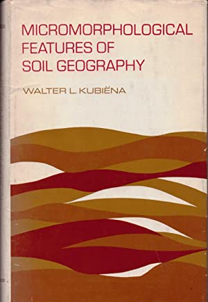 Micromorphological Features of Soil Geography: Kubiena, Walter L