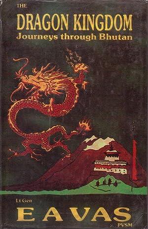 The Dragon Kingdom. Journeys Through Bhutan: Vas, E. A. Lt.Gen