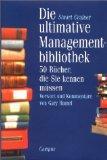 Die ultimative Managementbibliothek : 50 Bücher, die sie kennen müssen. Stuart Crainer. Vorw. und Kommentare von Gary Hamel. Aus dem Engl. von Wilfried Hof - Crainer, Stuart und Gary Hamel