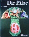 Die Pilze. [Übers. aus d. Italien. von Ilse Maier-Popp. Wiss. Betreuung d. Übers. u. Bearb. d. Einf...