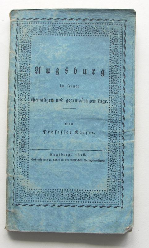 Augsburg in seiner ehemaligen und gegenwärtigen Lage.: Kaiser, Georg Heinrich