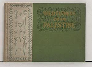 Wild Flowers from Palestine. Gathered and Pressed: Greene, Harvey B.