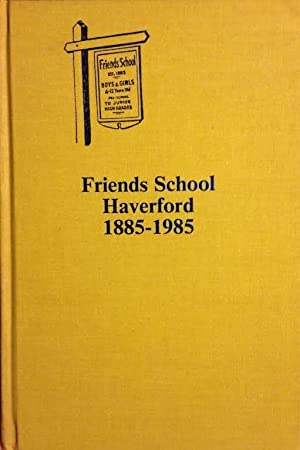 Friends School Haverford, 1885-1985 - SIGNED