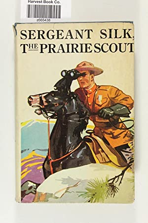 Sergeant Silk - The Prairie Scout: Leighton, Robert
