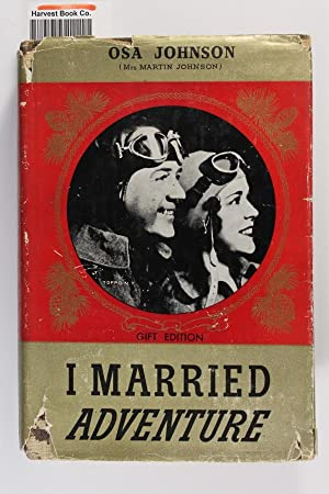 I Married Adventure: The Lives and Adventures: Johnson, Martin and