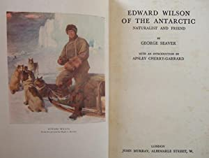 EDWARD WILSON OF THE ANTARCTIC - Naturalist and Friend: George Seaver