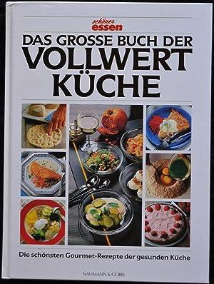 Das Große Buch Der Vollwertküche   Die Schönsten Gourmet Rezepte Der  Gesunden Küche
