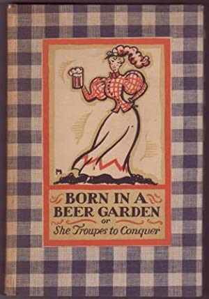Born in a Beer Garden or, She Troupes to Conquer