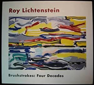 Roy Lichtenstein - Brushstrokes: Four Decades: Hickey, Dave (Essay