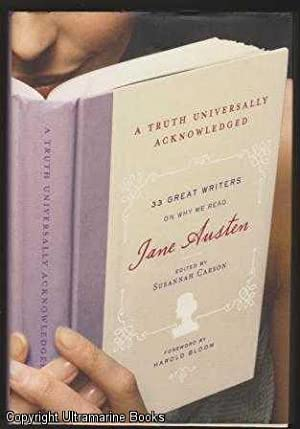 A Truth Universally Acknowledged: 33 Great Writers on Why We Read Jane Austen