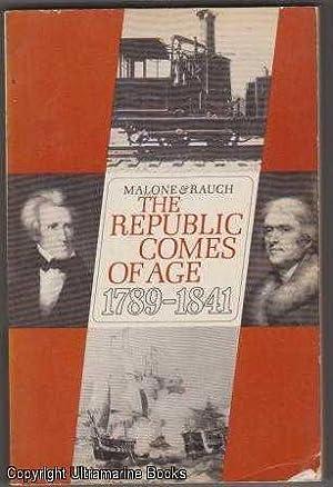 The Republic Comes of Age, 1789-1842: Malone, Dumas; Basil