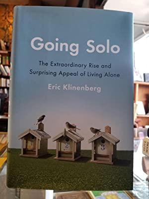 Going Solo; The Extraordinary Rise and Surprising Appeal of Living Alone