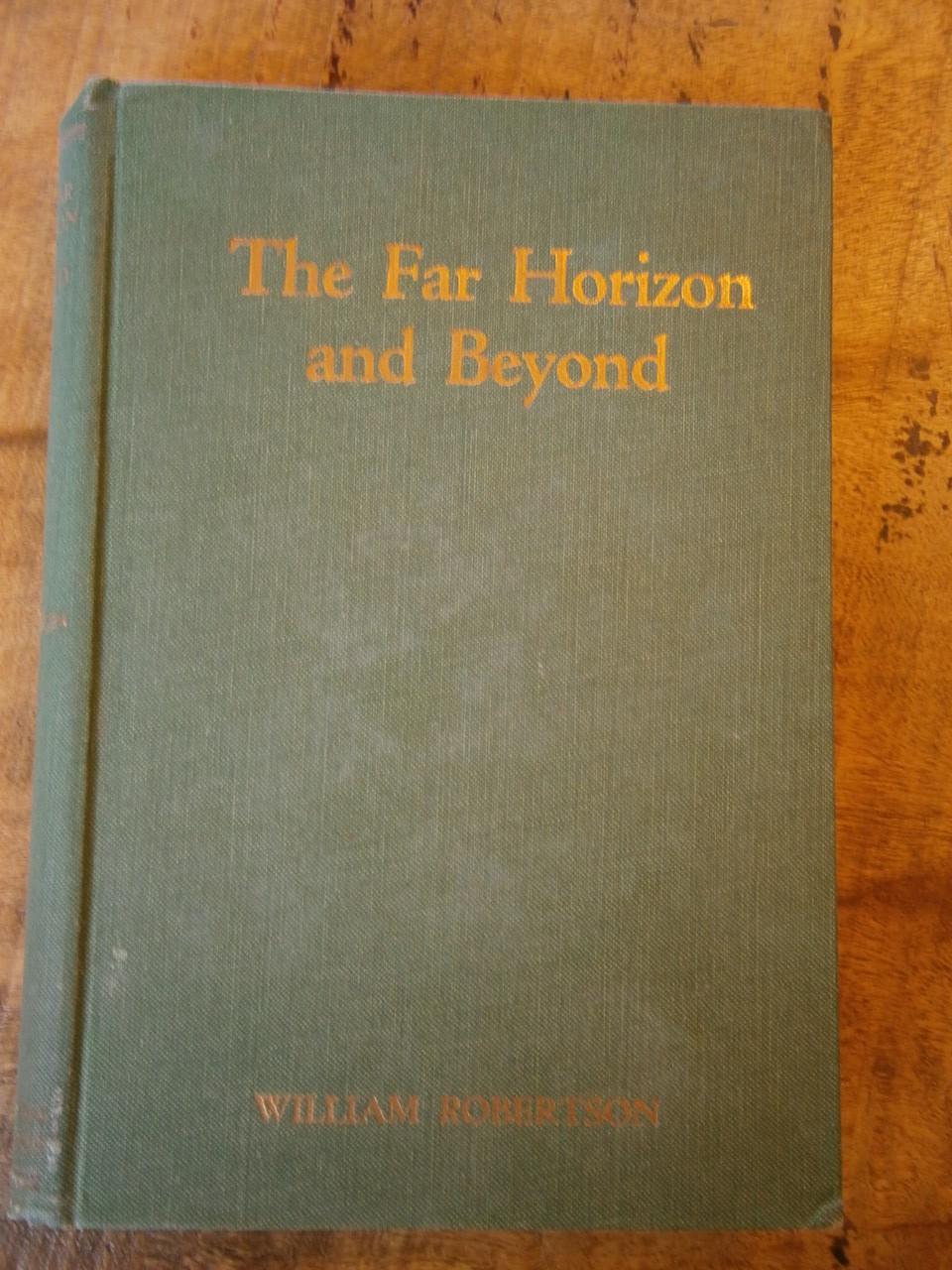 THE FAR HORIZON BEYOND ROBERTSON, WILLIAM Fair Hardcover