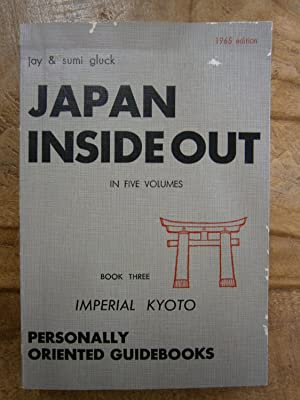JAPAN INSIDE OUT: A DEFINITIVE TRAVEL GUIDE: GLUCK, JAY &