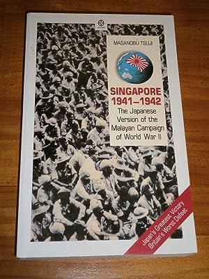 SINGAPORE 1941-1942: The Japanese Version of the: TSUJI, Masanobu
