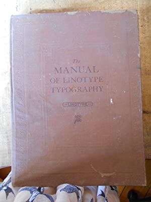 THE MANUAL OF LINOTYPE TYPOGRAPHY: Prepared to