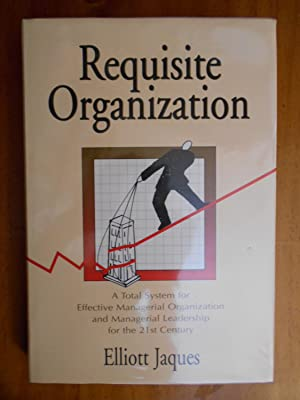 REQUISITE ORGANIZATION: A Total System for Effective: ELLIOTT, Jaques