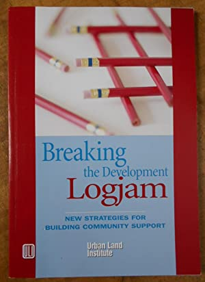 BREAKING THE DEVELOPMENT LOGJAM: New Strategies for Building Community Support