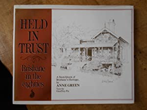 HELD IN TRUST: BRISBANE IN THE EIGHTIES: A Sketchbook of Brisbane's Heritage By Anne Green