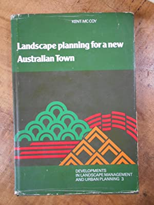 LANDSCAPE PLANNING FOR A NEW AUSTRALIAN TOWN: Developments in Landscape Management and Urban Plan...