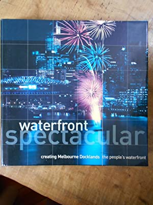 WATERFRONT SPECTACULAR: Creating Melbourne Docklands: ED: KEENEY, John