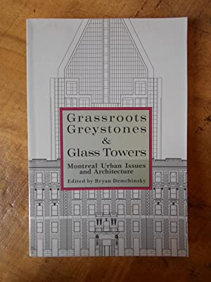 GRASSROOTS, GREYSTONES & GLASS TOWERS: Montreal Urban Issues and Architecture