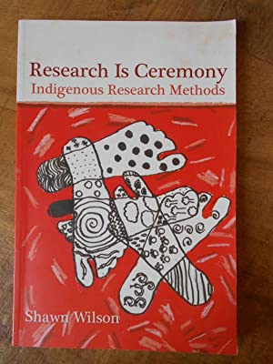 RESEARCH IS A CEREMONY: Indigenous Research Methods: WILSON, Shawn