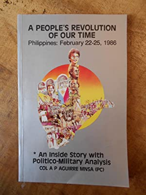 A PEOPLE'S REVOLUTION OF OUR TIME: Philippines February 22-25, 1986 An Inside Story with Politico...