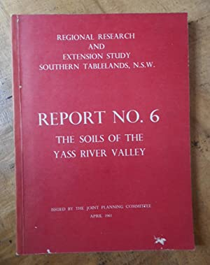 THE SOILS OF THE YASS RIVER VALLEY: Regional Research and Extension Study Southern Tablelands, N....
