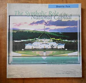 THE SYMBOLIC ROLE OF THE NATIONAL CAPITAL: From Colonial Argument to 21st Century Ideals