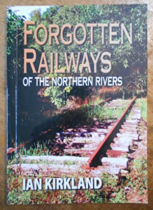 FORGOTTEN RAILWAYS OF THE NORTHERN RIVERS