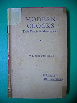 MODERN CLOCKS Their Repair and Maintenance: ROBINSON, T. R.