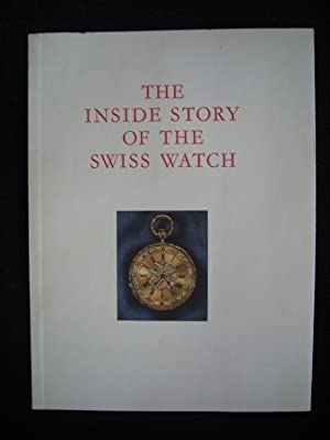THE INSIDE STORY OF THE SWISS WATCH