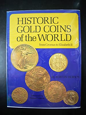 HISTORIC GOLD COINS OF THE WORLD FROM CROESUS TO ELIZABETH II
