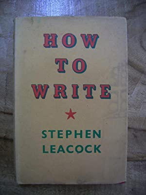 HOW TO WRITE: LEACOCK, STEPHEN