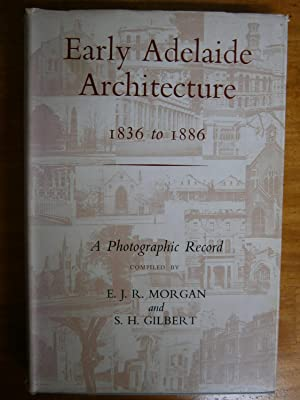 EARLY ADELAIDE ARCHITECTURE 1840 TO 1888: A PHOTOGRAPHIC RECORD