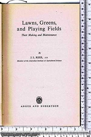 Lawns, Greens and Playing Fields: Their Making: Rees, J L