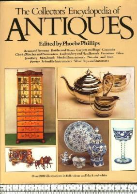 The Collectors' Encyclopedia Of Antiques: Phillips, Phoebe