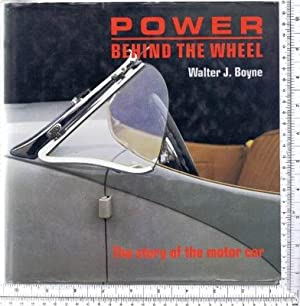 Power Behind the Wheel: the story of: Boyne, Walter J